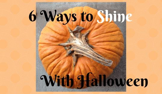 Six Ways to Shine on Halloween