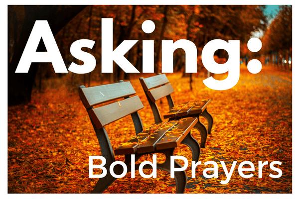Asking: Boldness in Prayer