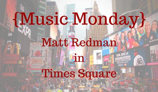 {Music Monday} Matt Redman in Times Square