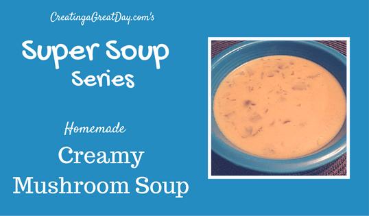 Super Soup Series: Creamy Mushroom Soup
