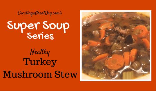 Turkey Mushroom Stew {Super Soup Series}