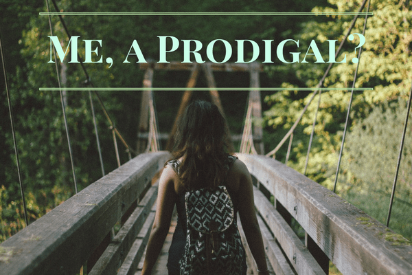 Me, a Prodigal?