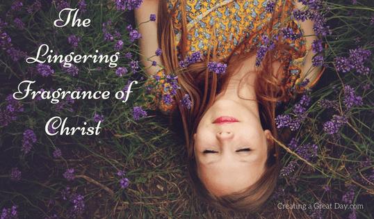 The Lingering Fragrance of Christ